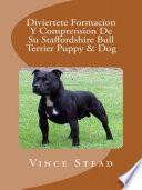 libro Diviertete Formacion Y Comprension De Su Staffordshire Bull Terrier Puppy & Dog