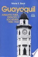 libro Guayaquil: Arquitectura, Espacio Y Sociedad, 1900 1940