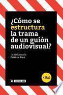 libro ¿cómo Se Estructura La Trama De Un Guión Audiovisual?