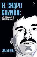 libro El Chapo Guzmán. La Escala En Guatemala