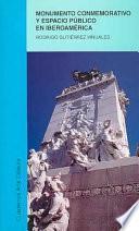 libro Monumento Conmemorativo Y Espacio Público En Iberoamérica