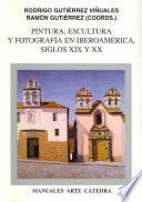 libro Pintura, Escultura Y Fotografía En Iberoamérica : Siglos Xix Y Xx