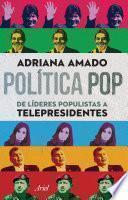 libro Política Pop De Líderes Populistas A Telepresidentes