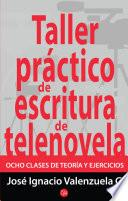 libro Taller Práctico De Escritura De Telenovela. Ocho Clases De Teoría Y Ejercicios