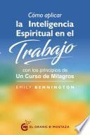 libro Cómo Aplicar La Inteligencia Espiritual En El Trabajo Con Los Principios De Un Curso De Milagros