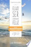 libro Elijo Ser Verdaderamente Feliz. Perdón, Colección De Autoayuda Lo Mejor De Ti.