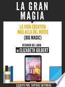 libro La Gran Magia: La Vida Creativa Mas Alla Del Miedo (big Magic)