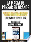 La Magia De Pensar En Grande: Un Metodo Unico Para Engrandecer Sus Proyectos Y Lograr El Exito (the Magic Of Thinking Big)