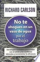 libro No Te Ahogues En Un Vaso De Agua: Por El Trabajo