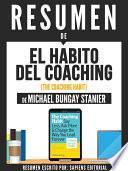 Resumen De  El Habito Del Coaching (the Coaching Habit)   De Michael Bungay Stanier