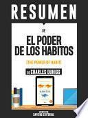 Resumen De  El Poder De Los Habitos: Por Que Hacemos Lo Que Hacemos En La Vida Y La Empresa   De Charles Duhigg