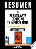 Resumen De  El Sutil Arte De Que No Te Importe Nada (the Subtle Art Of Not Giving A F*uck )   De Mark Manson