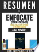 libro Resumen De  Enfócate (trabajo Profundo): Reglas Para El Éxito Enfocado En Un Mundo Disperso – De Cal Newport