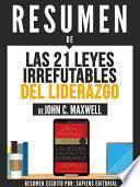 Resumen De  Las 21 Leyes Irrefutables Del Liderazgo    De John C. Maxwell