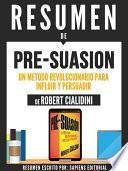libro Resumen De  Pre Suasion: Un Metodo Revolucionario Para Influir Y Persuadir   De Robert Cialdini