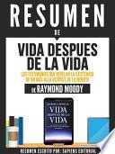 Resumen De  Vida Despues De La Vida: Los Testimonios Que Revelan La Existencia De Un Mas Alla Despues De La Muerte   De Raymond Moody