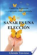 libro Sanar Es Una Eleccion: Conoce Tu Depresion Y Aprende Como Superarla