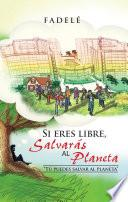 libro Si Eres Libre, Salvarás Al Planeta