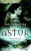 libro Astur : La última Mujer De Su Estirpe, Un Guerrero Visigodo, Una Profecía Que Marcará Sus Destinos