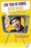 libro Con Todo Mi Humor, Alexis Valdés