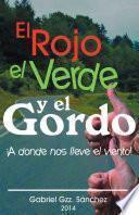 libro El Rojo, El Verde Y El Gordo. A Dnde Nos Lleve El Viento!