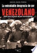 libro La Entrañable Desgracia De Ser Venezolano