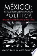 libro México: Génesis De Su Descomposición Política