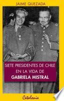 libro Siete Presidentes De Chile En La Vida De Gabriela Mistral