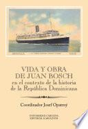 libro Vida Y Obra De Juan Bosch En El Contexto De La Historia De La República Dominicana