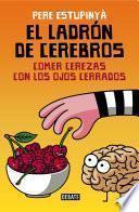 libro El Ladrón De Cerebros. Comer Cerezas Con Los Ojos Cerrados