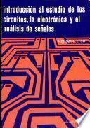 libro Introducción Al Estudio De Los Circuitos, La Electrónica Y El Análisis De Señales