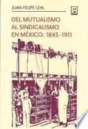 libro Del Mutualismo Al Sindicalismo En México: 1843 1911