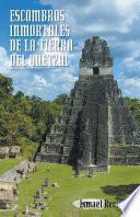 libro Escombros Inmortales De La Tierra Del Quetzal