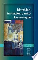libro Identidad, Invención Y Mito. Ensayos Escogidos