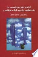 libro La Construcción Social Y Política Del Medio Ambiente