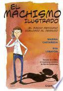 libro Machismo Ilustrado. Basado En El Libro El Machismo Invisible De Marina Castañeda