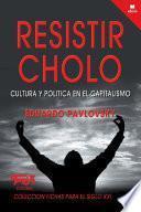 libro Resistir Cholo