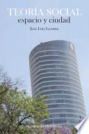 libro Teoría Social, Espacio Y Ciudad