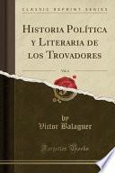 Historia Política Y Literaria De Los Trovadores, Vol. 4 (classic Reprint)
