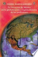 La Inserción De México En La Globalización Y Regionalización De Las Profesiones
