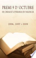 libro Premi 9 D Octubre De Creació Literaria En Valencià. 2006,2007 I 2008