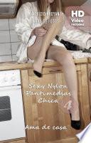 libro ((video)) Sexy Nylon Pantimedias Chica 4: Ama De Casa