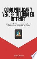 libro Cómo Publicar Y Vender Tu Libro En Internet