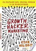 libro Growth Hacker Marketing. El Futuro Del Social Media Y La Publicidad