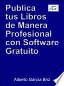 libro Publica Tus Libros Por Internet De Manera Profesional Con Software Gratuito
