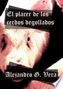 libro El Placer De Los Cerdos Degollados
