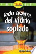 libro Todo Acerca Del Vidrio Soplado (all About Hand Blown Glass): Early Fluent (nonfiction Readers)
