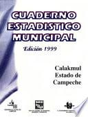 Calakmul Estado De Campeche. Cuaderno Estadístico Municipal 1999