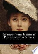 Las Mejores Obras De Teatro De Pedro Caldern De La Barca/ The Best Plays By Pedro Caldern De La Barca