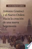 libro Antonio Gramsci Y El Nuevo Orden: Hacia La Creación De Una Nueva Hegemonía